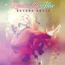 Radically Alive Beyond Abuse by Lisa Cooney audiobook