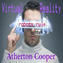 Virtual Reality - Robots Rule Book Four by Atherton Cooper audiobook