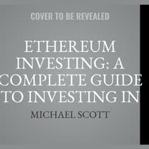 Ethereum Investing: A Complete Guide To Investing In Ether Cryptocurrency And Blockchain Technology by Michael Scott audiobook