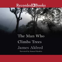 The Man Who Climbs Trees by James Aldred audiobook