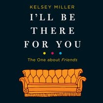 I'll Be There for You: The One about Friends by Kelsey  Miller audiobook