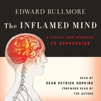 The Inflamed Mind by Edward Bullmore audiobook