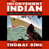 The Inconvenient Indian by Thomas King audiobook