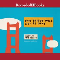 This Bridge Will Not Be Gray by Dave Eggers audiobook