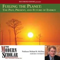 Fueling the Planet: The Past, Present, and Future of Energy by Michael McElroy audiobook