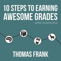 10 Steps to Earning Awesome Grades (While Studying Less) by Thomas Frank audiobook