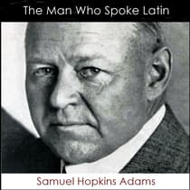 The Man Who Spoke Latin by Samuel Hopkins Adams audiobook