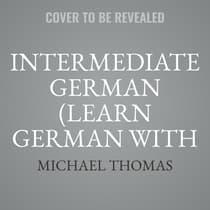 Intermediate German (Learn German with the Michel Thomas Method) by Michael Thomas audiobook