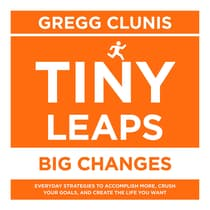 Tiny Leaps, Big Changes by Gregg Clunis audiobook
