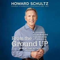 From the Ground Up by Howard Schultz audiobook
