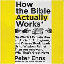 How the Bible Actually Works by Peter Enns audiobook