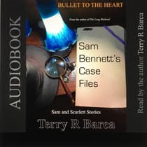 Bullet To The Heart -- Sam Bennett's Case Files by Terry R. Barca audiobook