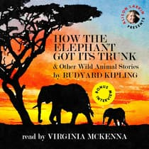 How the Elephant Got Its Trunk & Other Wild Animal Stories by Rudyard Kipling audiobook