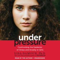 Under Pressure by Lisa Damour, Ph.D. audiobook