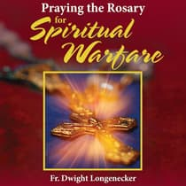 Praying the Rosary for Spiritual Warfare by Dwight Longenecker audiobook