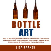 Bottle Art: by Lisa Parker audiobook