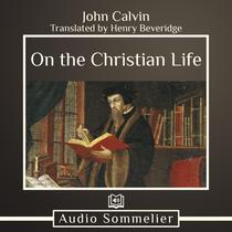 On the Christian Life by John Calvin audiobook