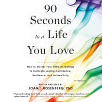 90 Seconds to a Life You Love by Joan I. Rosenberg audiobook