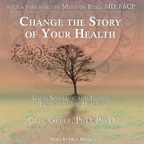 Change the Story of Your Health by Carl Greer, PhD audiobook