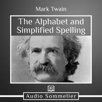 The Alphabet and Simplified Spelling by Mark Twain audiobook