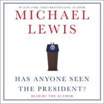 Has Anyone Seen the President? by Michael Lewis audiobook