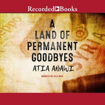 A Land of Permanent Goodbyes by Atia Abawi audiobook