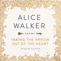 Taking the Arrow Out of the Heart by Alice Walker audiobook