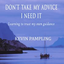 Don't Take My Advice - I Need It by Kevin Pampling audiobook