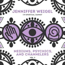 Mediums, Psychics, and Channelers, Vol. 3 by Jenniffer Weigel audiobook