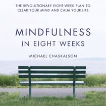 Mindfulness in Eight Weeks by Michael Chaskalson audiobook