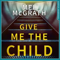 Give Me the Child by Mel McGrath audiobook