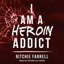 I Am A Heroin Addict by Ritchie Farrell audiobook