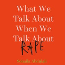 What We Talk About When We Talk About Rape by Sohaila Abdulali audiobook