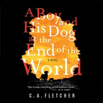 A Boy and His Dog at the End of the World by C. A. Fletcher audiobook