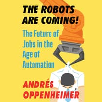 The Robots Are Coming! by Andres Oppenheimer audiobook