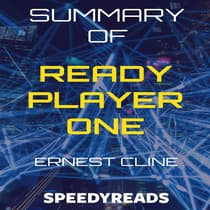 Summary of Ready Player One by Ernest Cline - Finish Entire Novel in 15 Minutes by SpeedyReads  audiobook
