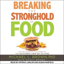 Breaking the Stronghold of Food by Michael L. Brown audiobook