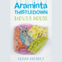 Araminta Thistledown Moves House by Lorna Chesney audiobook