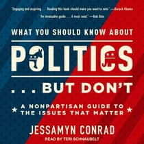 What You Should Know About Politics . . . But Don't by Jessamyn Conrad audiobook