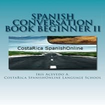 Spanish Conversation Book for Beginners II by Iris Acevedo A. audiobook