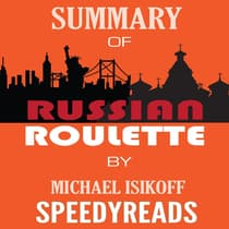 Summary of Russian Roulette: The Inside Story of Putin's War on America and the Election of Donald Trump By Michael Isikoff and David Corn - Finish Entire Book in 15 Minutes (SpeedyReads) by SpeedyReads  audiobook
