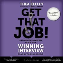 Get That Job! The Quick and Complete Guide to a Winning Interview by Thea Kelley audiobook