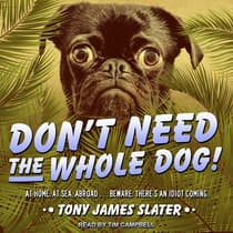Don't Need The Whole Dog! by Tony James Slater audiobook