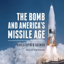 The Bomb and America's Missile Age by Christopher Gainor audiobook