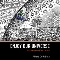 Enjoy Our Universe by Alvaro De Rújula audiobook