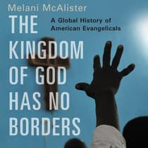 The Kingdom of God Has No Borders by Melani McAlister audiobook