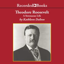 Theodore Roosevelt by Kathleen Dalton audiobook