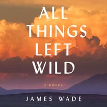 All Things Left Wild by James Wade audiobook