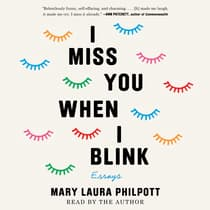 I Miss You When I Blink by Mary Laura Philpott audiobook