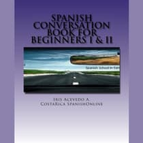 Spanish Conversation Book for Beginners I & II by Iris Acevedo A. audiobook